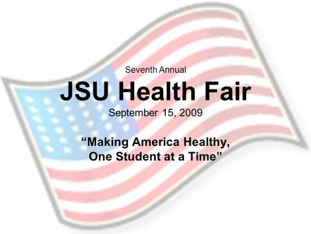 "Seventh Annual JSU Health Fair September 15, 2009 ""Making America Healthy, One Student at a Time"""