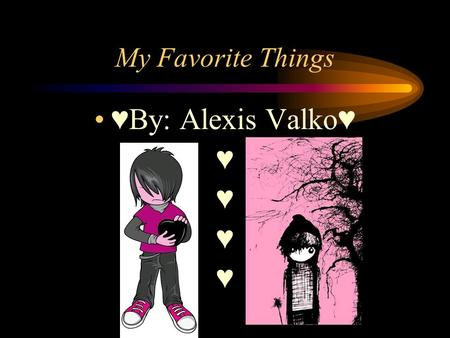 My Favorite Things ♥By: Alexis Valko♥ ♥ ♥ ♥ ♥. ♥Movie♥ Twilight is a book series and a movie. This is one of my favorite movies and book series. ♥♥♥♥♥♥♥