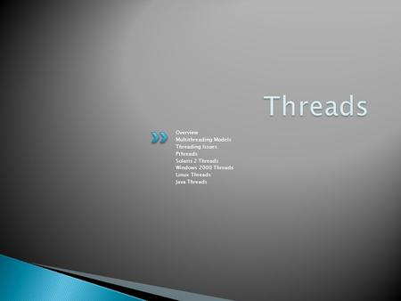 Overview Multithreading Models Threading Issues Pthreads Solaris 2 Threads Windows 2000 Threads Linux Threads Java Threads.