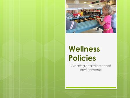 Wellness Policies Creating healthier school environments.