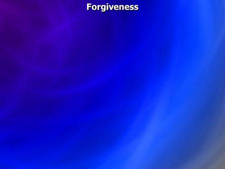 Forgiveness. Romans 3:23 for all have sinned and fall short of the glory of God,