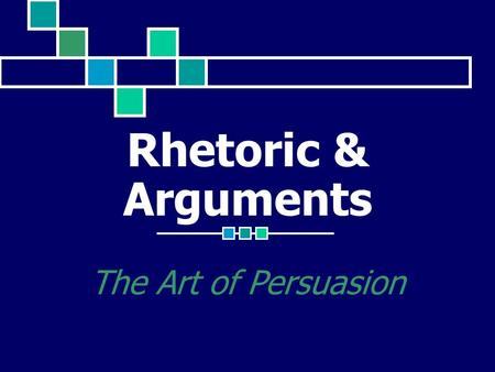 Rhetoric & Arguments The Art of Persuasion. Suzanne Webb Michigan State University WRA 150: Consider Literacy March 13, 2006.