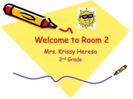 Welcome to Room 2 Mrs. Krissy Heresa 2 nd Grade. I am very excited about getting to know your child this year. I think of parents and teachers as a team.