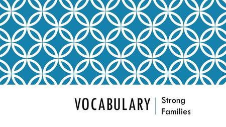 VOCABULARY Strong Families. COMMITMENT- Choose to put your family first. It is an investment of time, energy, spirit, and heart. Be aware of the demands.