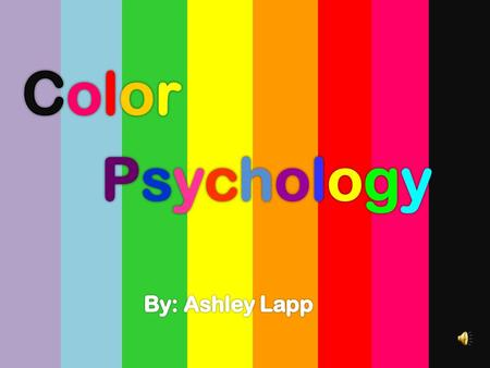 By:. Color Psychology  Ever Wonder Why Different Colors Make You Feel A Certain Way??  Chromotherapy- the use of colors to heal. Color psychology is.