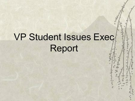 VP Student Issues Exec Report. Luca Lazylegz + ILL Abilities -Success, 130 or so in attendance! - Interview to be released by M. Quinn mid next week,