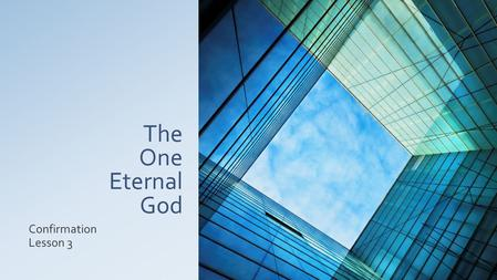 The One Eternal God Confirmation Lesson 3. Just what is true??? One's conviction doesn't make one correct!