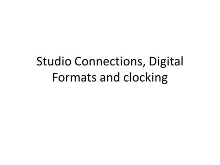 Studio Connections, Digital Formats and clocking.
