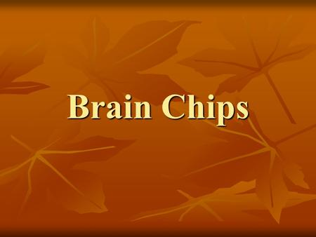 Brain Chips. Overview of brain chip Introduction Introduction Evolution towards implantable brain chips Evolution towards implantable brain chips Achievements.