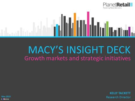 1 A Service MACY'S INSIGHT DECK May 2013 KELLY TACKETT Research Director Growth markets and strategic initiatives.