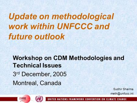 Update on methodological work within UNFCCC and future outlook Workshop on CDM Methodologies and Technical Issues 3 rd December, 2005 Montreal, Canada.
