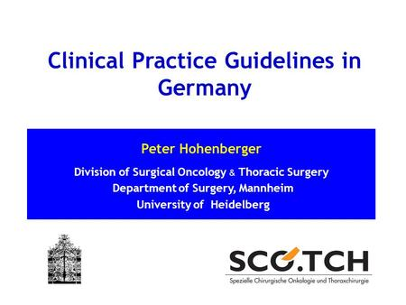 Peter Hohenberger Division of Surgical Oncology & Thoracic Surgery Department of Surgery, Mannheim University of Heidelberg Clinical Practice Guidelines.