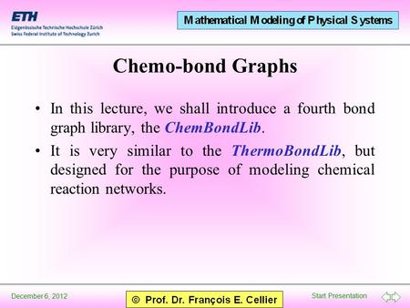 Start Presentation December 6, 2012 Chemo-bond Graphs In this lecture, we shall introduce a fourth bond graph library, the ChemBondLib. It is very similar.