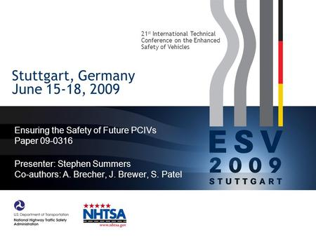 Stuttgart, Germany June 15-18, 2009 Ensuring the Safety of Future PCIVs Paper 09-0316 Presenter: Stephen Summers Co-authors: A. Brecher, J. Brewer, S.