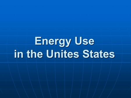 Energy Use in the Unites States. Where was energy used?
