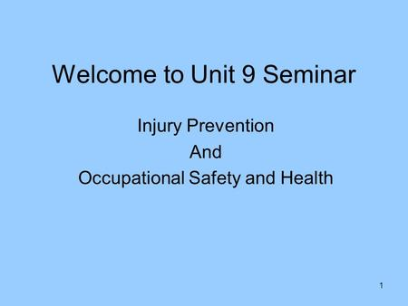 1 Welcome to Unit 9 Seminar Injury Prevention And Occupational Safety and Health.