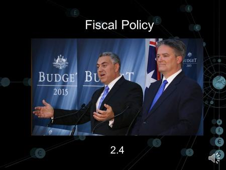 Fiscal Policy 2.4 Fiscal Policy Definition Purpose (demand-side management) The Budget ( source of revenue, types of spending, classification ) How it.