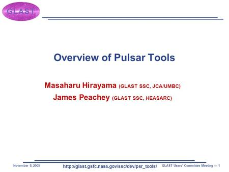 November 8, 2005GLAST Users' Committee Meeting — 1 Overview of Pulsar Tools Masaharu Hirayama (GLAST SSC,