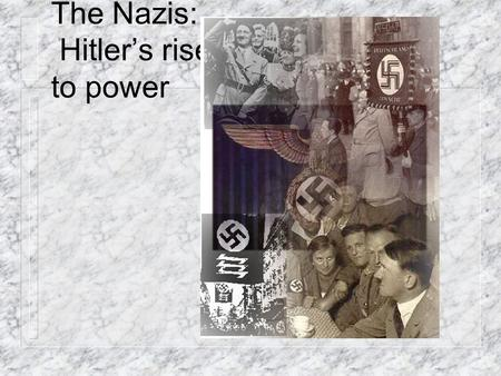 The Nazis: Hitler's rise to power The Early Nazis n Hitler entered as a spy in 1919 when they had 40 members. n By 1921 he was chairman and the membership.