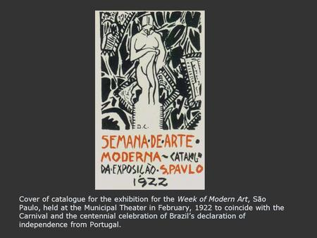 Cover of catalogue for the exhibition for the Week of Modern Art, São Paulo, held at the Municipal Theater in February, 1922 to coincide with the Carnival.