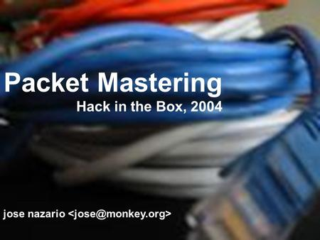 Packet Mastering Hack in the Box, 2004 jose nazario.