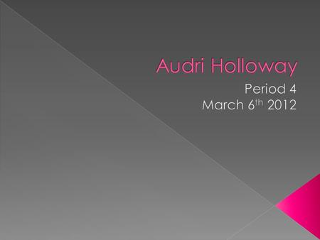 Audri Holloway Period 4 March 6th 2012.