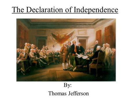 an analysis of the declaration of independence written by thomas jefferson In the declaration of independence thomas jefferson calls for the separation of the american colonists from the grips of an abusive and tyrannical england he makes his position clear to the.