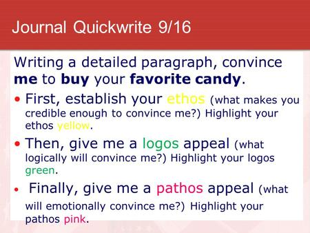 Journal Quickwrite 9/16 Writing a detailed paragraph, convince me to buy your favorite candy. First, establish your ethos (what makes you credible enough.