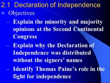2.1 Declaration of Independence Objectives – Explain the minority and majority opinions at the Second Continental Congress – Explain why the Declaration.