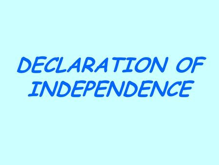 DECLARATION OF INDEPENDENCE. War Begins 1.In May 1775, the Continental Congress met again. The war had just started. 2.The first battle was a British.