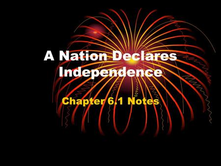A Nation Declares Independence Chapter 6.1 Notes.