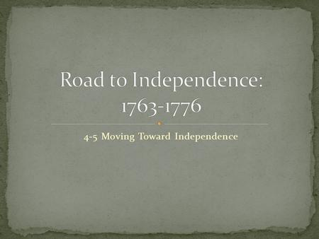4-5 Moving Toward Independence. 10 May 1775- 2 nd Continental Congress assembles Delegate Heavyweights John & Samuel Adams, Patrick Henry, Richard Henry.