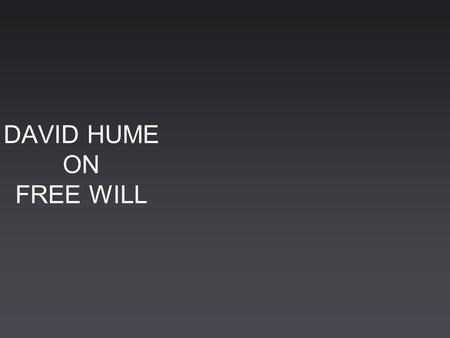 DAVID HUME ON FREE WILL. Life David Hume, originally David Home, son of Joseph Home of Chirnside, advocate, and Katherine Falconer, was born on 26 April.