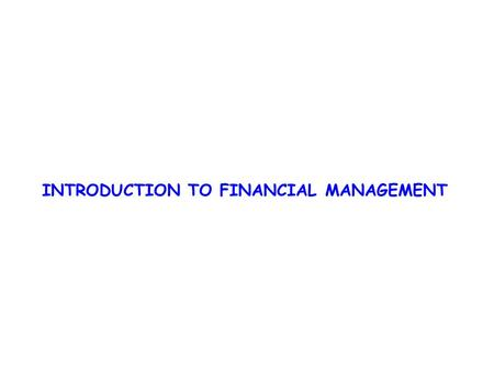 "INTRODUCTION TO FINANCIAL MANAGEMENT. FINANCIAL MANAGEMENT "" Financial management is that managerial activity which is concerned with the planning and."