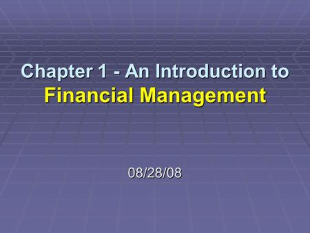 Chapter 1 - An Introduction to Financial Management 08/28/08.