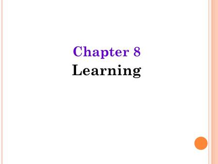 Chapter 8 Learning. L EARNING Learning  relatively permanent change in an organism's behavior due to experience.
