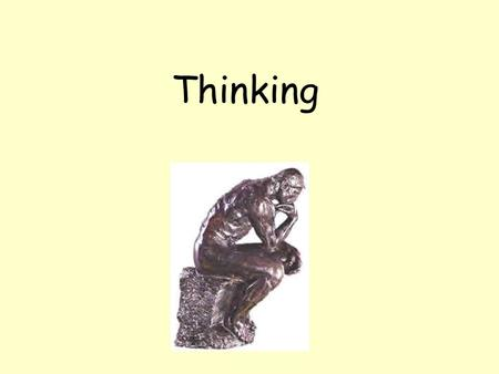 Thinking. Cognition Another term for thinking, knowing and remembering Maybe by studying the way we think, we can eventually think better. Does the way.