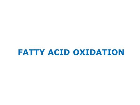 FATTY ACID OXIDATION. OBJECTIVES FATTY ACID OXIDATION Explain fatty acid oxidation Illustrate regulation of fatty acid oxidation with reference to its.