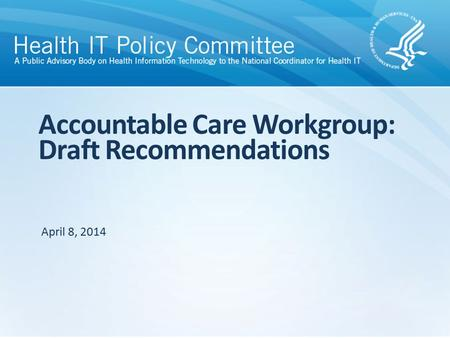 Accountable Care Workgroup: Draft Recommendations April 8, 2014.