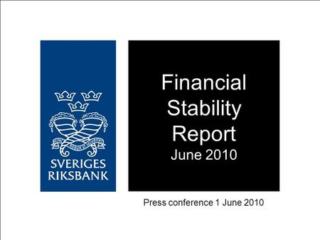 Financial Stability Report June 2010 Press conference 1 June 2010.