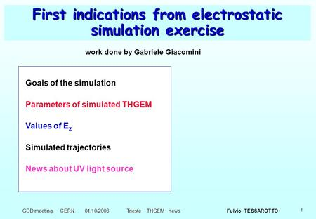 1 Fulvio TESSAROTTO GDD meeting, CERN, 01/10/2008 Trieste THGEM news First indications from electrostatic simulation exercise Goals of the simulation Parameters.