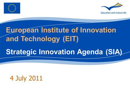 4 July 2011 European Institute of Innovation and Technology (EIT) Strategic Innovation Agenda (SIA)