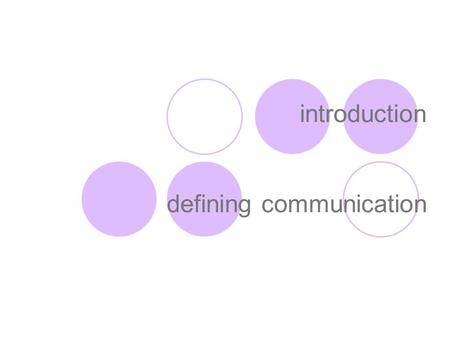 Introduction defining communication. communication let's draw our map.