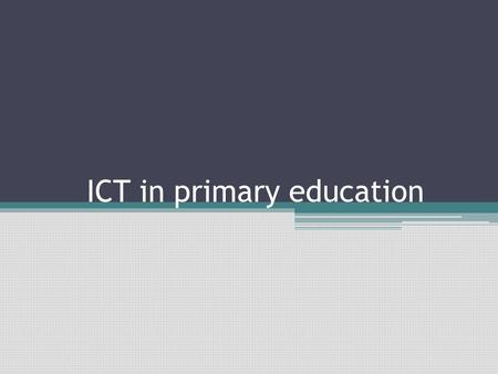ICT in primary education. Introduction The evolution towards an information society marks a new step in the history of civilization and it always brings.