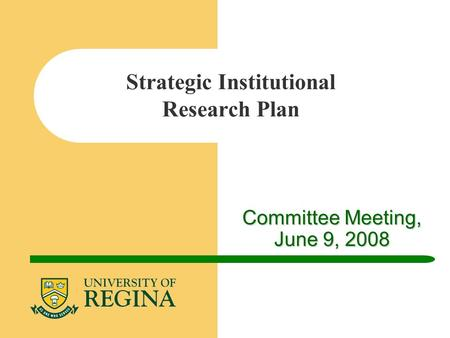 Committee Meeting, June 9, 2008 Strategic Institutional Research Plan.