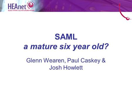 SAML a mature six year old? Glenn Wearen, Paul Caskey & Josh Howlett.