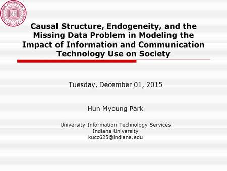 Causal Structure, Endogeneity, and the Missing Data Problem in Modeling the Impact of Information and Communication Technology Use on Society Tuesday,