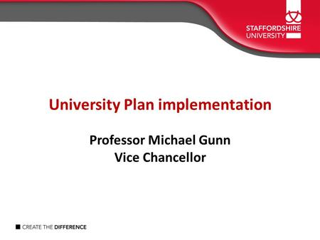 University Plan implementation Professor Michael Gunn Vice Chancellor.
