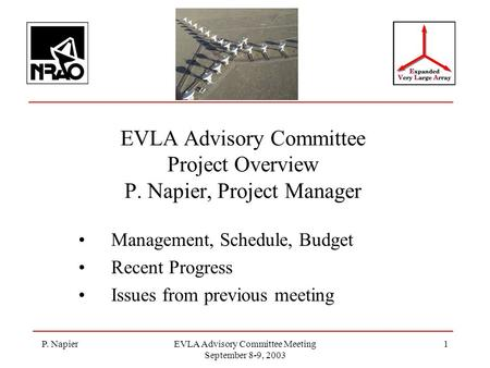 P. NapierEVLA Advisory Committee Meeting September 8-9, 2003 1 EVLA Advisory Committee Project Overview P. Napier, Project Manager Management, Schedule,