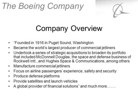 "Company Overview ""Founded in 1916 in Puget Sound, Washington Became the world's largest producer of commercial jetliners Undertook a series of strategic."